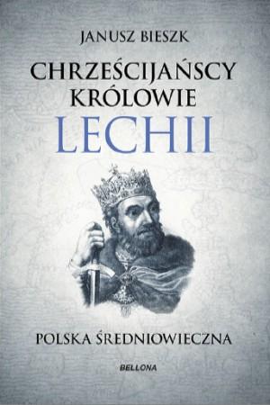 Chrześcijańscy Królowie Lechii - Janusz Bieszk | okładka