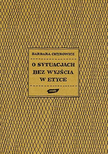 O sytuacjach bez wyjścia w etyce - s. Barbara Chyrowicz  | okładka