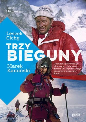 Trzy Bieguny. Opowieść pierwszego zimowego zdobywcy Everestu i legendarnego zdobywcy biegunów Ziemi - Leszek Cichy, Julia Hamera, Marek Kamiński | okładka