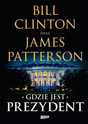 Gdzie jest Prezydent - Bill Clinton, James Patterson | okładka