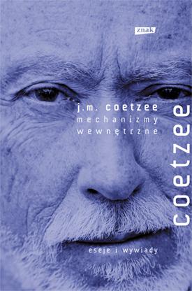 Wewnętrzne mechanizmy. Eseje literackie 2000-2005 - John Maxwell Coetzee  | okładka