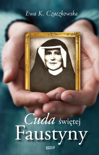 Cuda świętej Faustyny - Ewa K. Czaczkowska | okładka