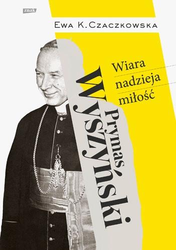 Prymas Wyszyński.  Wiara, nadzieja, miłość. -  Ewa K. | okładka