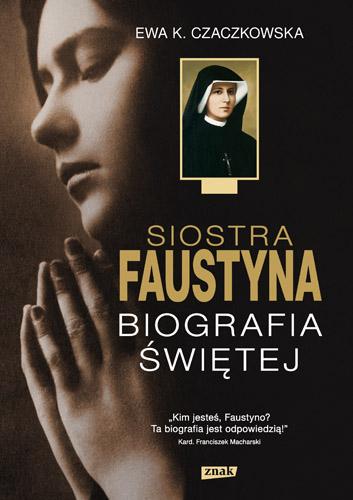 Siostra Faustyna. Biografia Świętej - Ewa K. Czaczkowska  | okładka