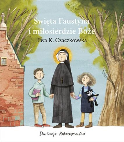 Święta Faustyna i miłosierdzie Boże - Ewa Czaczkowska | okładka