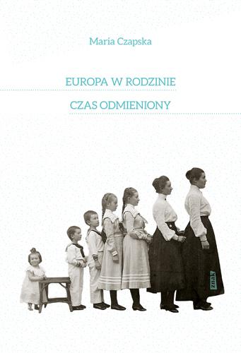 Europa w rodzinie. Czas odmieniony - Maria Czapska  | okładka