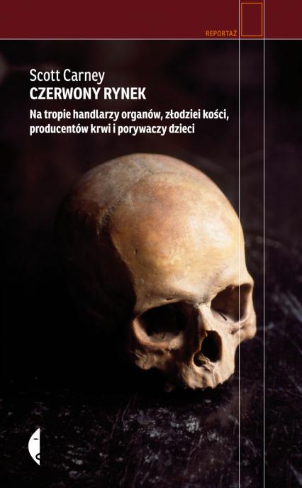 Czerwony rynek. Na tropie handlarzy organów, złodziei kości, producentów krwi i porywaczy dzieci - Scott Carney | okładka
