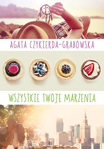 Wszystkie twoje marzenia - Agata Czykierda-Grabowska | okładka
