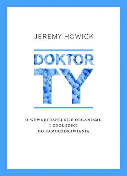 Doktor Ty. O wewnętrznej sile organizmu i zdolności do samouzdrawiania - Jeremy Howick | okładka