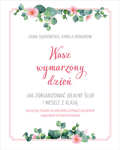Wasz wymarzony dzień. Jak zorganizować idealny ślub i wesele z klasą - Kamila Romanow, Anna Dąbrowska | okładka
