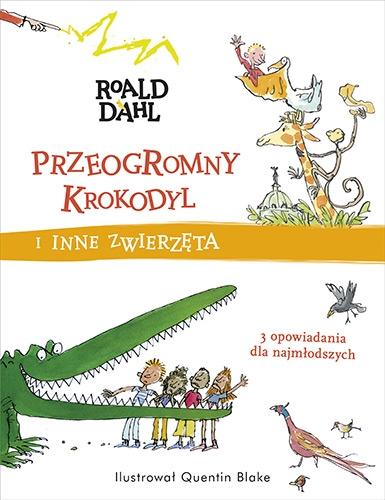 Przeogromny krokodyl i inne zwierzęta -  Roald Dahl | okładka