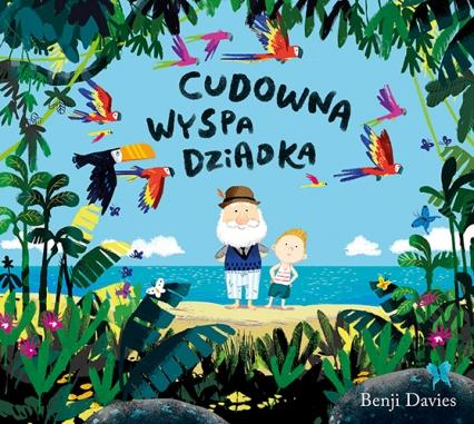 Cudowna wyspa dziadka - Benji Davies  | okładka