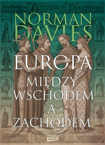 Europa - między Wschodem a Zachodem [wyd. 2019] - Norman Davies | okładka