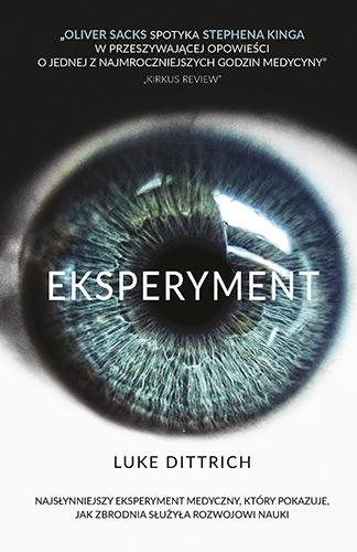 Eksperyment. Opowieść o mrocznej godzinie w dziejach medycyny - Luke Dittrich | okładka