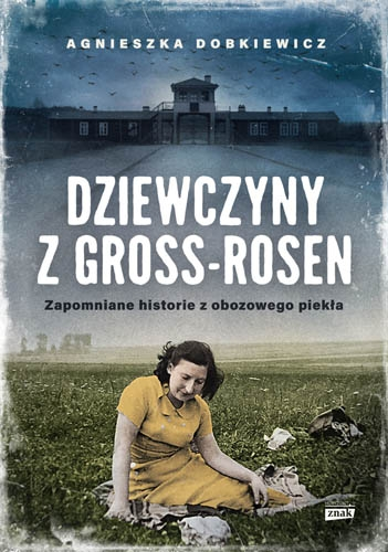 Dziewczyny z Gross-Rosen. Zapomniane historie z obozowego piekła  - Dobkiewicz Agnieszka   okładka
