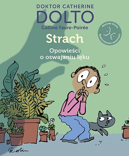 Strach. Opowieści o oswajaniu lęku  - Dolto Catherine, Faure-Poirée Colline | okładka