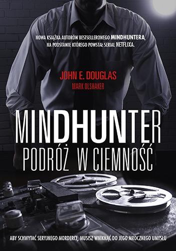 Mindhunter. Podróż w ciemność - John Douglas, Mark Olshaker | okładka