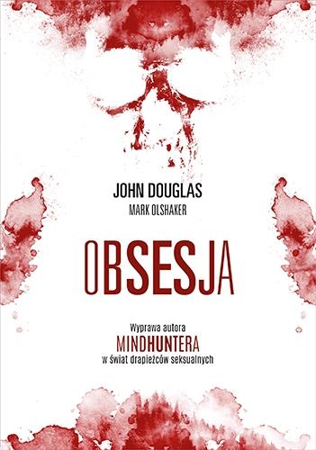 """Obsesja. Wyprawa autora """"Mindhuntera"""" w świat drapieżców seksualnych  - Douglas John, Olshaker Mark   okładka"""