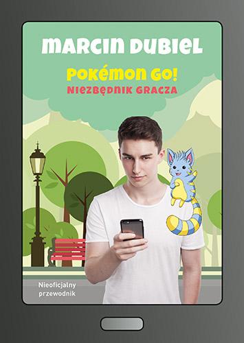 Pokémon GO: Niezbędnik gracza. Nieoficjalny przewodnik - Marcin Dubiel | okładka