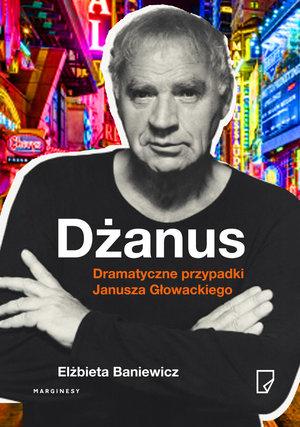 Dżanus. Dramatyczne przypadki Janusza Głowackiego - Elżbieta Baniewicz | okładka