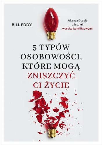 5 typów osobowości, które mogą zniszczyć ci życie  - Bill Eddy   okładka