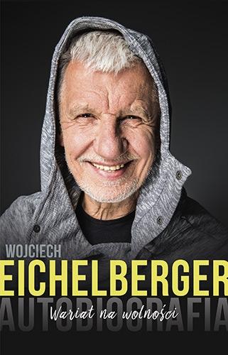 Wariat na wolności. Autobiografia - Wojciech Eichelberger | okładka