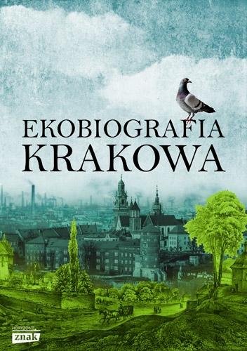 Ekobiografia Krakowa - Autor zbiorowy | okładka