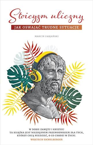 Stoicyzm uliczny. Jak oswajać trudne sytuacje - Fabjański Marcin | okładka