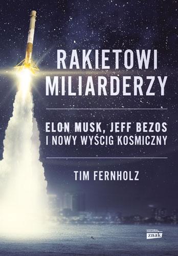 Rakietowi miliarderzy. Elon Musk, Jeff Bezos i nowy wyscig kosmiczny - Tim Fernholz | okładka