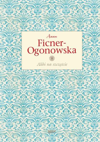 Alibi na szczęście. Wydanie ekskluzywne - Anna Ficner-Ogonowska | okładka