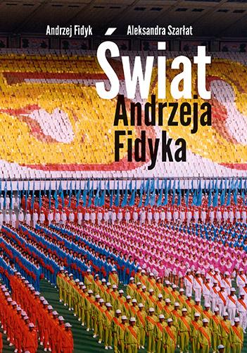 Świat Andrzeja Fidyka - Andrzej Fidyk, Aleksandra Szarłat | okładka