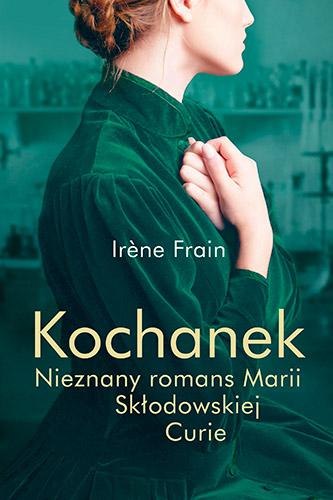 Kochanek. Nieznany romans Marii Skłodowskiej-Curie - Irine Frain | okładka