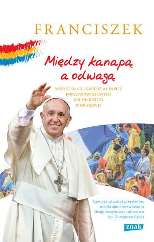 Między kanapą a odwagą. Wszystko, co powiedział papież podczas Światowych Dni Młodzieży w Krakowie - Franciszek | okładka