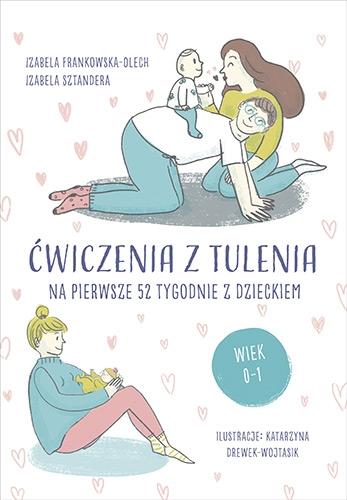 Ćwiczenia z tulenia na pierwsze 52 tygodnie z dzieckiem - Izabela Frankowska-Olech, Izabela Sztandera | okładka