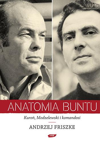 Anatomia buntu. Kuroń, Modzelewski i  komandosi - Andrzej Friszke  | okładka