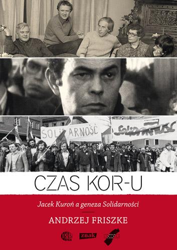 Czas KOR-u. Jacek Kuroń a geneza Solidarności - Andrzej Friszke  | okładka