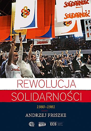 Rewolucja Solidarności. 1980-1981 - Andrzej Friszke | okładka