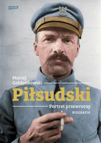 Piłsudski. Portret przewrotny. Biografia - Gablankowski Maciej | okładka