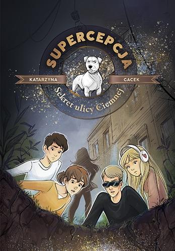 Supercepcja. Sekret ulicy Ciemnej - Katarzyna Gacek | okładka