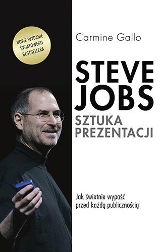 Steve Jobs. Sztuka prezentacji. Jak świetnie wypaść przed każdą publicznością - Carmine Gallo  | okładka