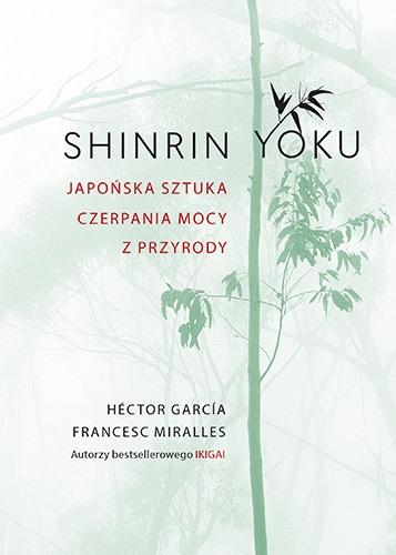 Shinrin-yoku. Japońska sztuka czerpania mocy z przyrody - Héctor García, Francesc Miralles | okładka