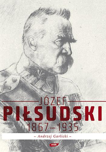 Józef Piłsudski 1867-1935 - Andrzej Garlicki  | okładka