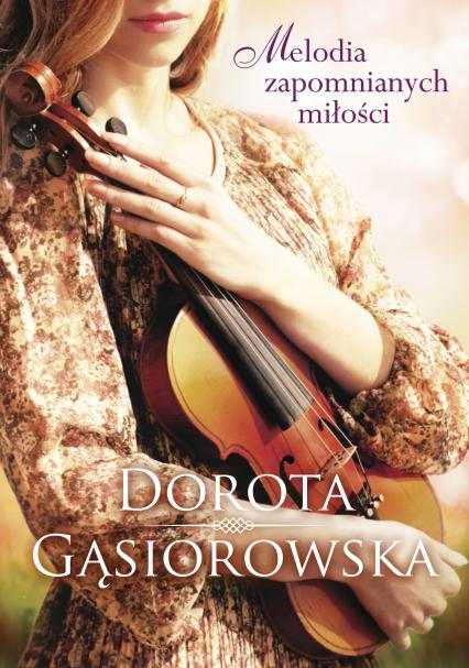 Melodia zapomnianych miłości - Dorota Gąsiorowska | okładka