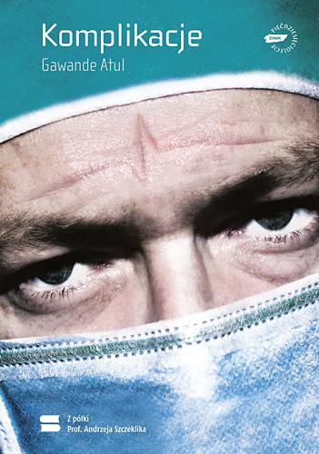 Komplikacje. Zapiski chirurga o niedoskonałej nauce - Atul Gawande  | okładka