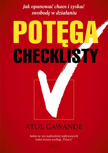 Potęga checklisty. Jak opanować chaos i zyskać swobodę w działaniu - Atul Gawande  | okładka