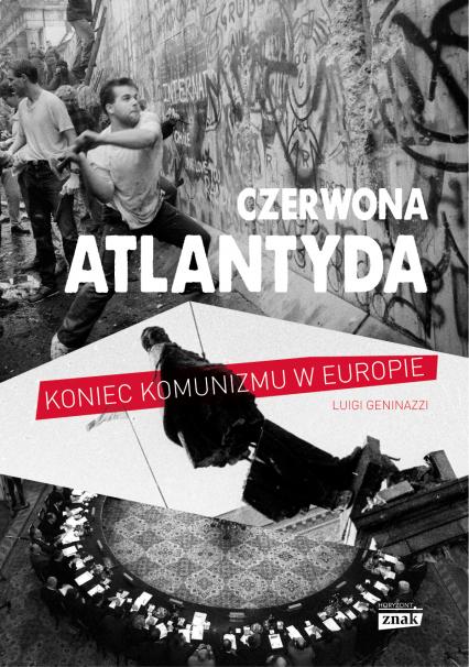 Czerwona Atlantyda. Upadek komunizmu w Europie  - Luigi Geninazzi | okładka