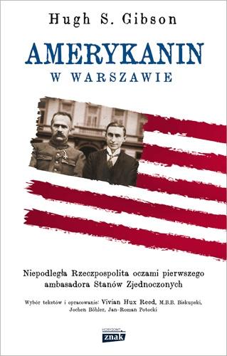 Amerykanin w Warszawie. Niepodległa Rzeczpospolita oczami pierwszego ambasadora Stanów Zjednoczonych - Hugh Gibson  | okładka