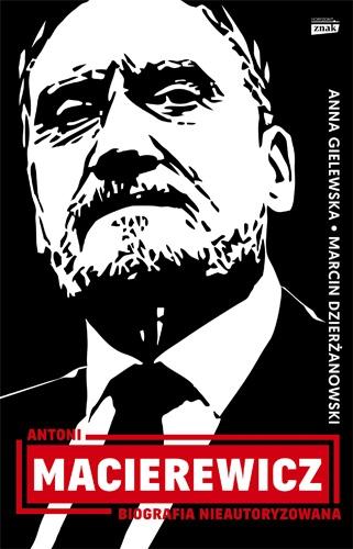 Antoni Macierewicz. Biografia nieautoryzowana - Dzierżanowski Marcin, Gielewska Anna | okładka