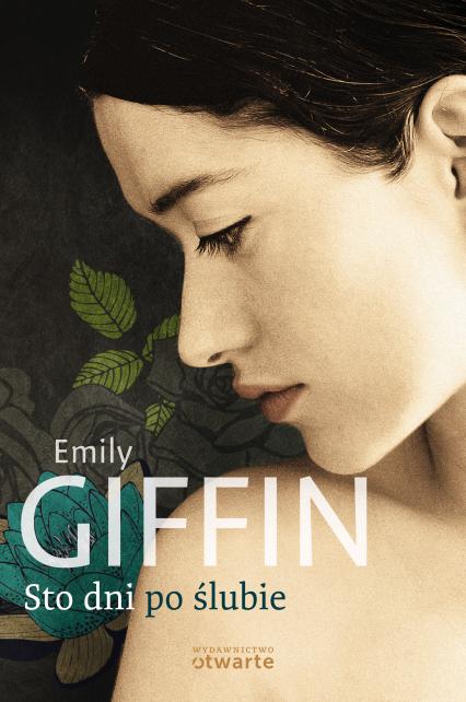 Sto dni po ślubie - Emily Giffin  | okładka