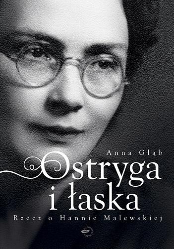 Ostryga i łaska. Rzecz o Hannie Malewskiej - Anna Głąb  | okładka